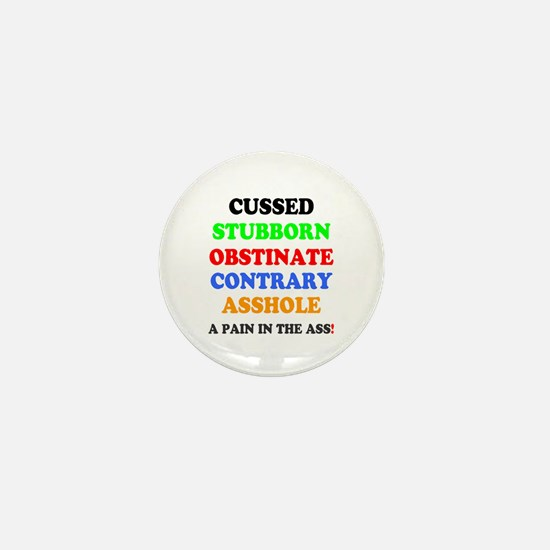 CUSSED - STUBBORN - OBSTINATE - CONTRARY - ASSHOLE