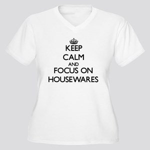 Keep Calm and focus on Housewares Plus Size T-Shir