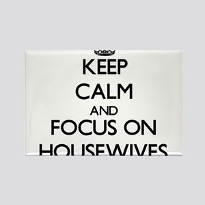 Keep Calm and focus on Housewives Magnets