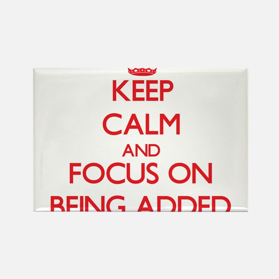 Keep Calm and focus on Being Added Magnets