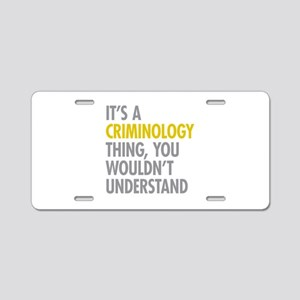 Its A Criminology Thing Aluminum License Plate
