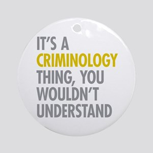 Its A Criminology Thing Ornament (Round)