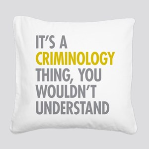 Its A Criminology Thing Square Canvas Pillow