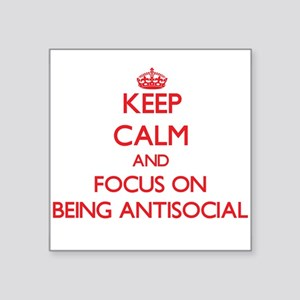 Keep Calm and focus on Being Antisocial Sticker