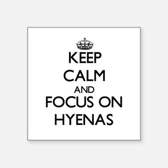 Keep Calm and focus on Hyenas Sticker