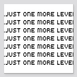 "Just one more level Square Car Magnet 3"" x 3"""