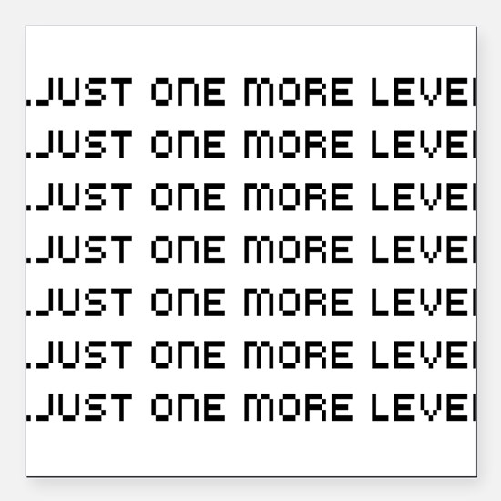 """Just one more level Square Car Magnet 3"""" x 3"""""""
