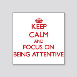 Keep Calm and focus on Being Attentive Sticker