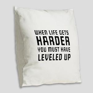 Life gets harder leveled up Burlap Throw Pillow