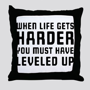 Life gets harder leveled up Throw Pillow
