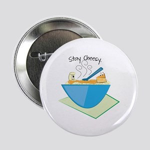 "Stay Cheesy 2.25"" Button"