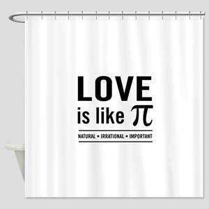 Love is like pi Shower Curtain