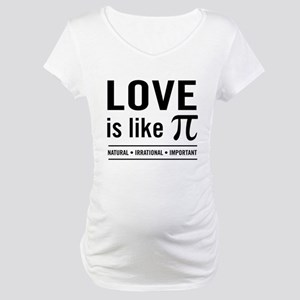 Love is like pi Maternity T-Shirt