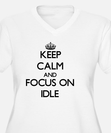 Keep Calm and focus on Idle Plus Size T-Shirt