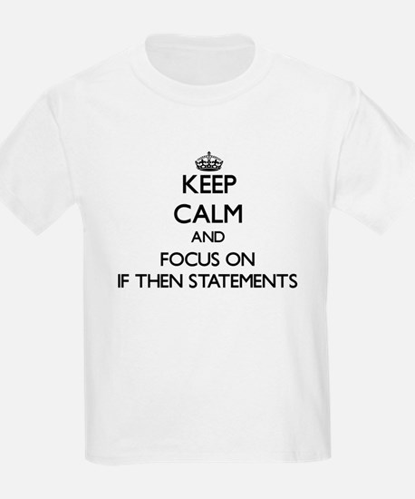 Keep Calm and focus on If Then Statements T-Shirt