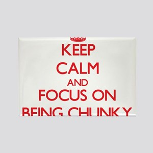 Keep Calm and focus on Being Chunky Magnets