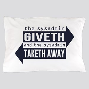 Sysadmin Giveth and Taketh Away Pillow Case