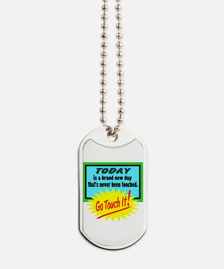 Touch The Day Dog Tags