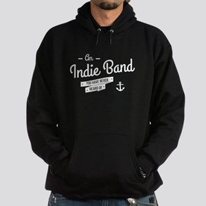 An Indie Band You Have Never Heard Of Hoodie