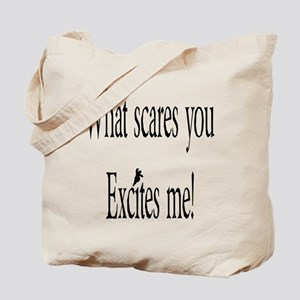 What Scares you Excites Me Tote Bag