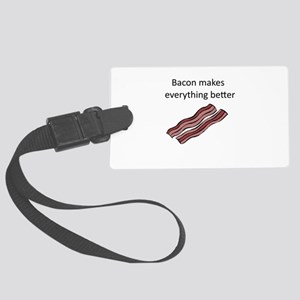 bacon makes everything better Large Luggage Tag