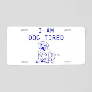 I am dog tired Aluminum License Plate