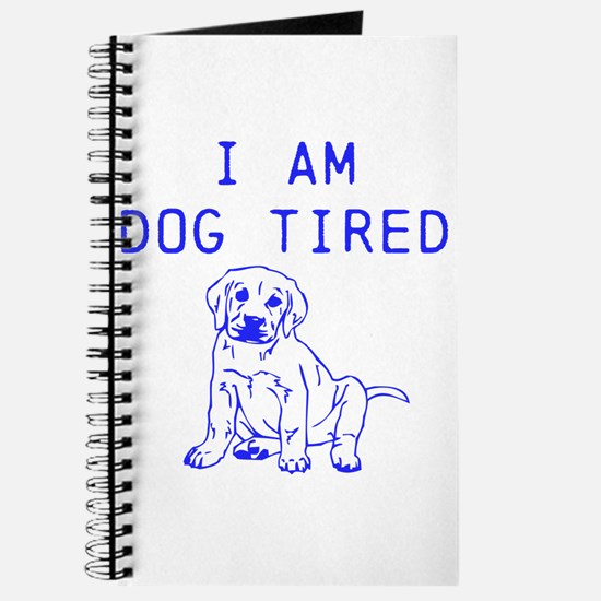 I am dog tired Journal