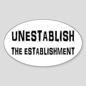 Unestablish the Establishment Sticker (Oval)