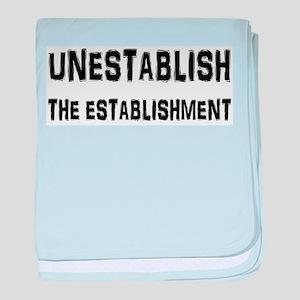 Unestablish the Establishment baby blanket