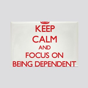 Keep Calm and focus on Being Dependent Magnets