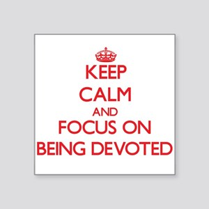Keep Calm and focus on Being Devoted Sticker
