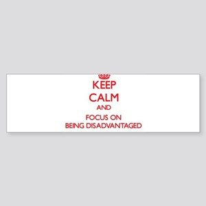 Keep Calm and focus on Being Disadvantaged Bumper