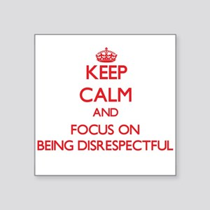 Keep Calm and focus on Being Disrespectful Sticker