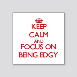 Keep Calm and focus on BEING EDGY Sticker