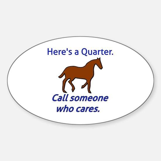 Here's a Quarter. Call someone who  Sticker (Oval)