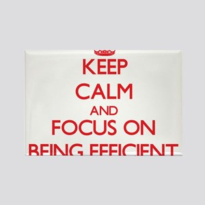 Keep Calm and focus on BEING EFFICIENT Magnets