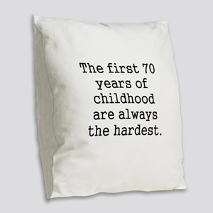 The First 70 Years Of Childhood Burlap Throw Pillo
