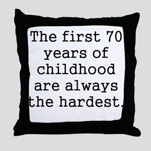The First 70 Years Of Childhood Throw Pillow