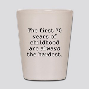 The First 70 Years Of Childhood Shot Glass