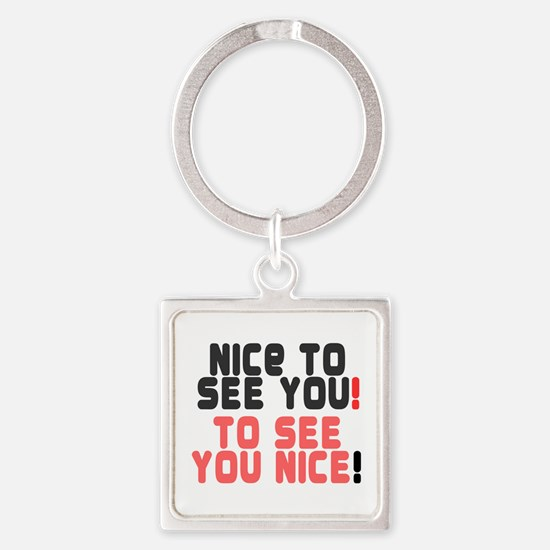 NICE TO SEE YOU - TO SEE YOU NICE! Keychains