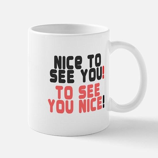 Nice To See You - To See You Nice! Mugs