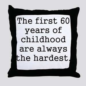The First 60 Years Of Childhood Throw Pillow