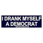 I Drank Myself A Democrat Bumper Sticker
