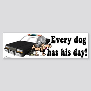 EVERY DOG HAS HIS DAY Bumper Sticker