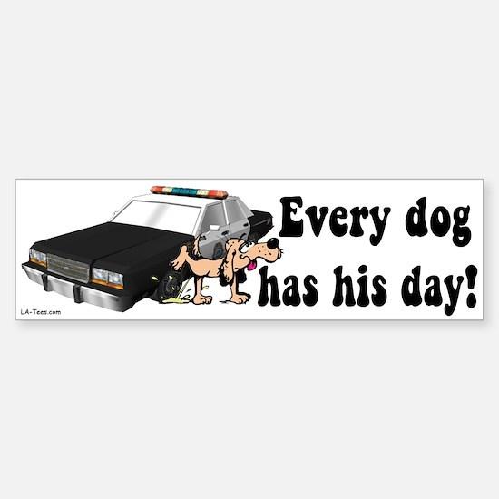 EVERY DOG HAS HIS DAY Bumper Bumper Bumper Sticker