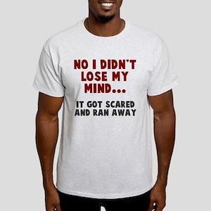No I didn't lose my mind Light T-Shirt