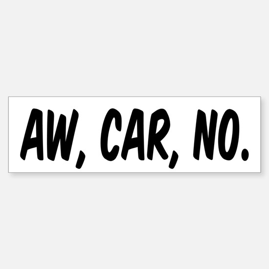 Aw, Car, No (bumper) Bumper Bumper Bumper Sticker
