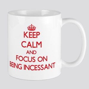 Keep Calm and focus on Being Incessant Mugs