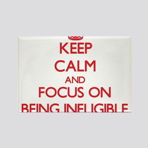 Keep Calm and focus on Being Ineligible Magnets