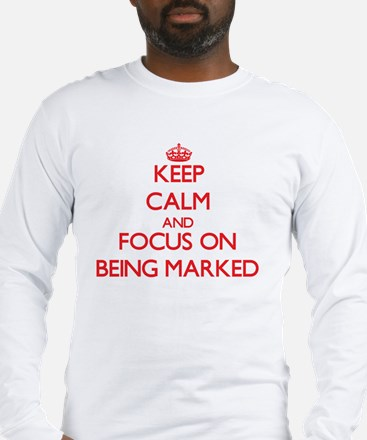 Keep Calm and focus on Being Marked Long Sleeve T-